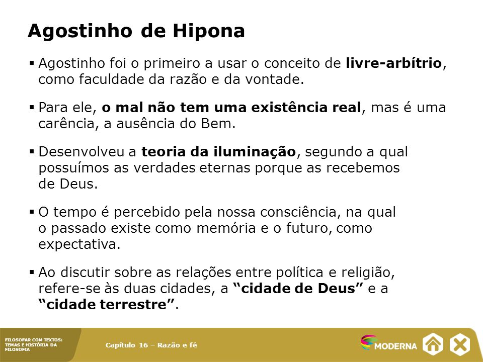 Agostinho de Hipona Agostinho foi o primeiro a usar o conceito de livre-arbítrio, como faculdade da razão e da vontade.
