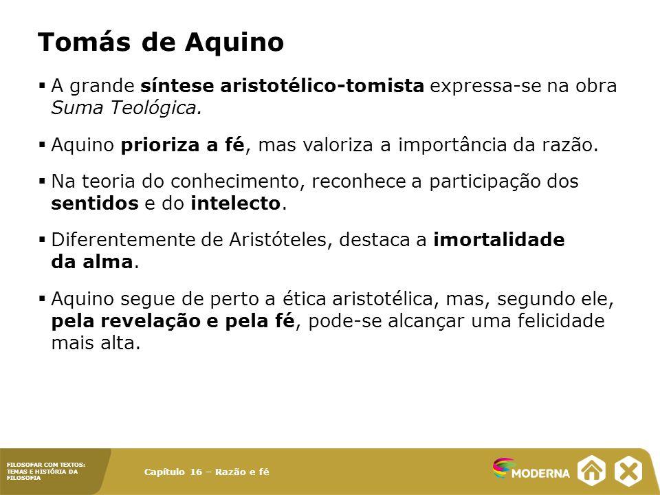 Tomás de Aquino A grande síntese aristotélico-tomista expressa-se na obra Suma Teológica.