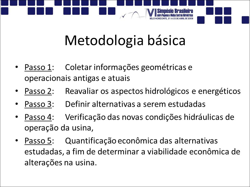 Metodologia básica Passo 1: Coletar informações geométricas e operacionais antigas e atuais.