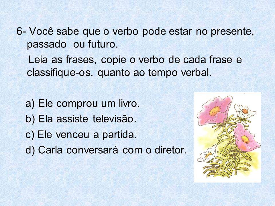 6- Você sabe que o verbo pode estar no presente, passado ou futuro.