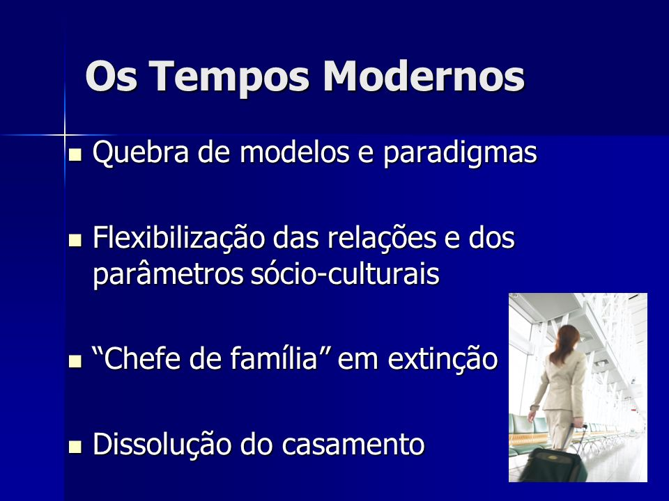 Os Tempos Modernos Quebra de modelos e paradigmas