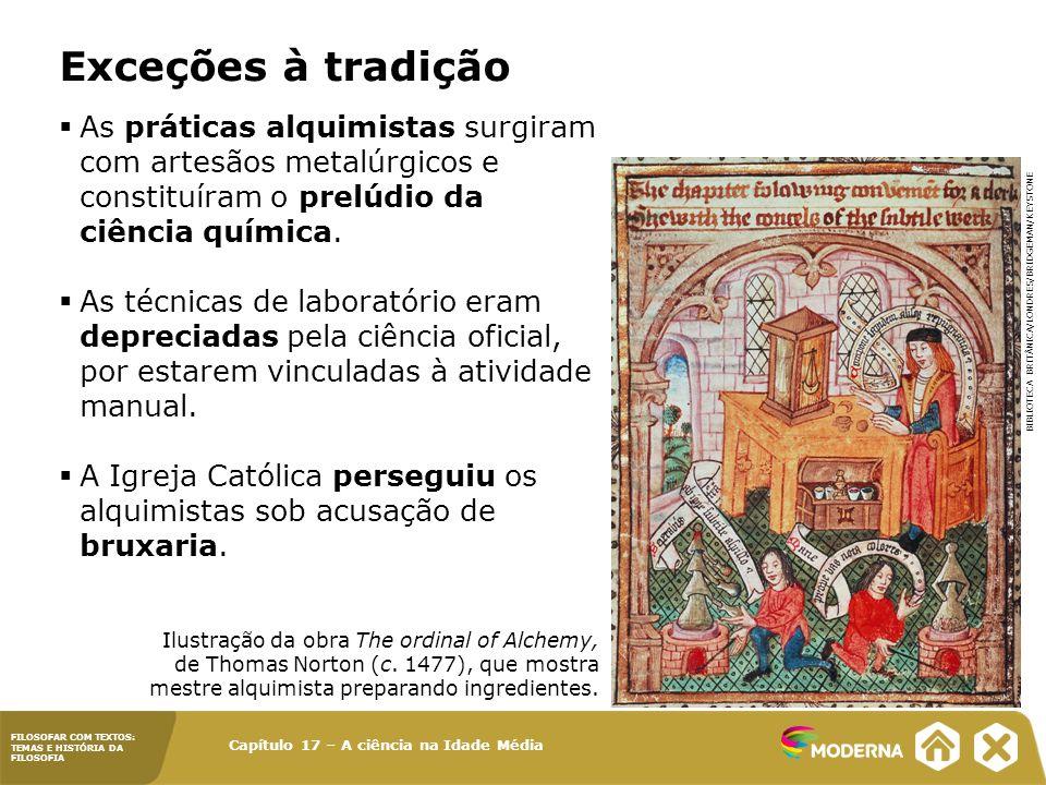 Exceções à tradição As práticas alquimistas surgiram com artesãos metalúrgicos e constituíram o prelúdio da ciência química.