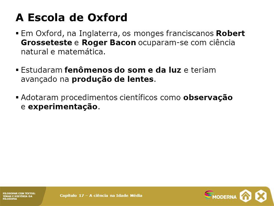 A Escola de Oxford Em Oxford, na Inglaterra, os monges franciscanos Robert Grosseteste e Roger Bacon ocuparam-se com ciência natural e matemática.