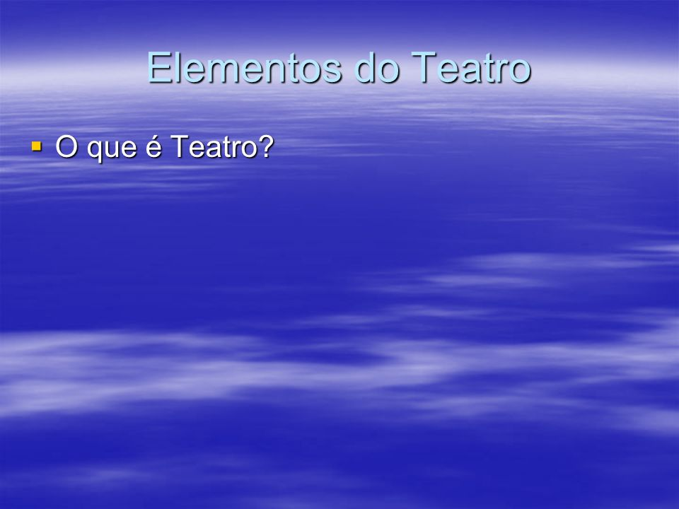 Elementos do Teatro O que é Teatro