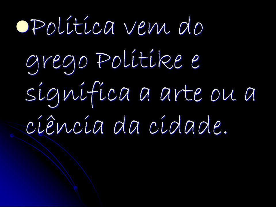 Política vem do grego Politike e significa a arte ou a ciência da cidade.