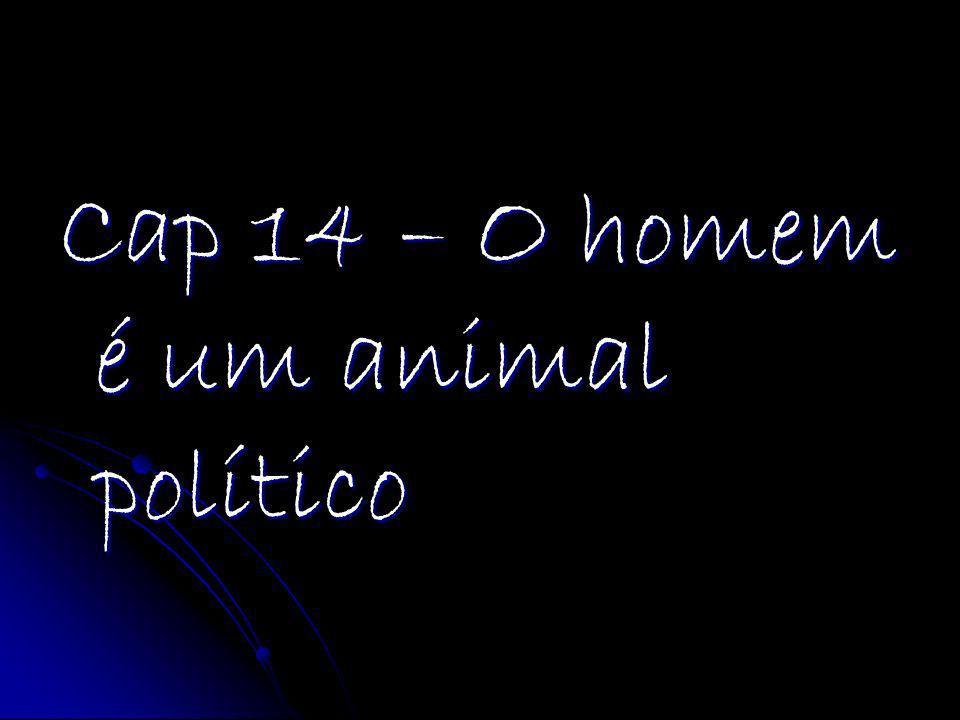 Cap 14 – O homem é um animal político