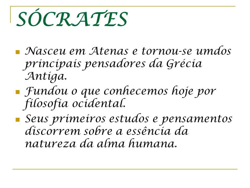 SÓCRATES Nasceu em Atenas e tornou-se umdos principais pensadores da Grécia Antiga. Fundou o que conhecemos hoje por filosofia ocidental.