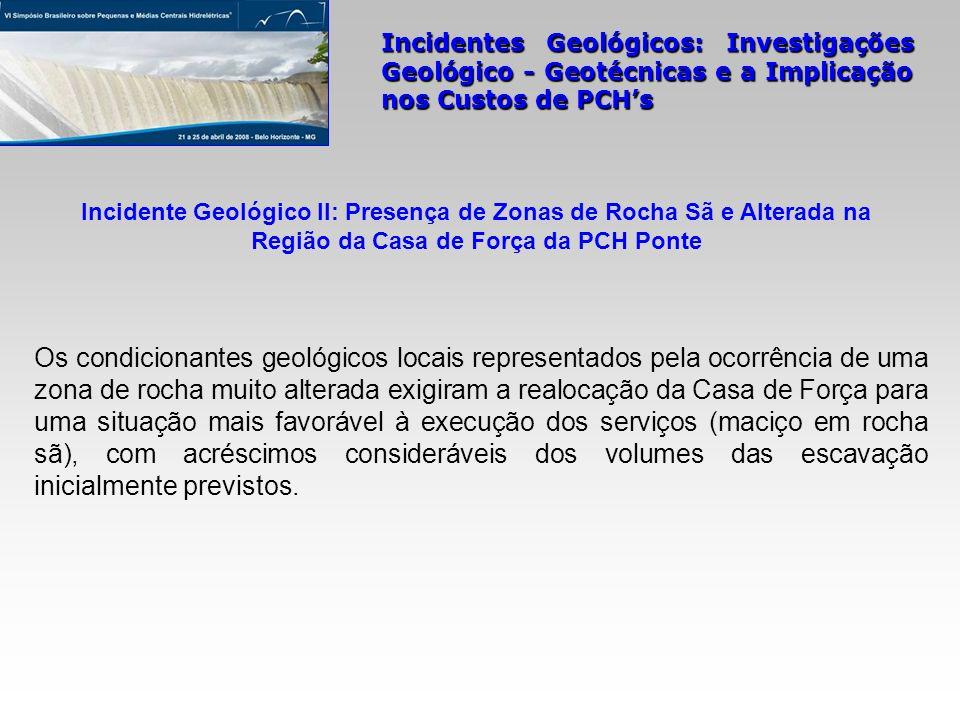Incidente Geológico II: Presença de Zonas de Rocha Sã e Alterada na Região da Casa de Força da PCH Ponte