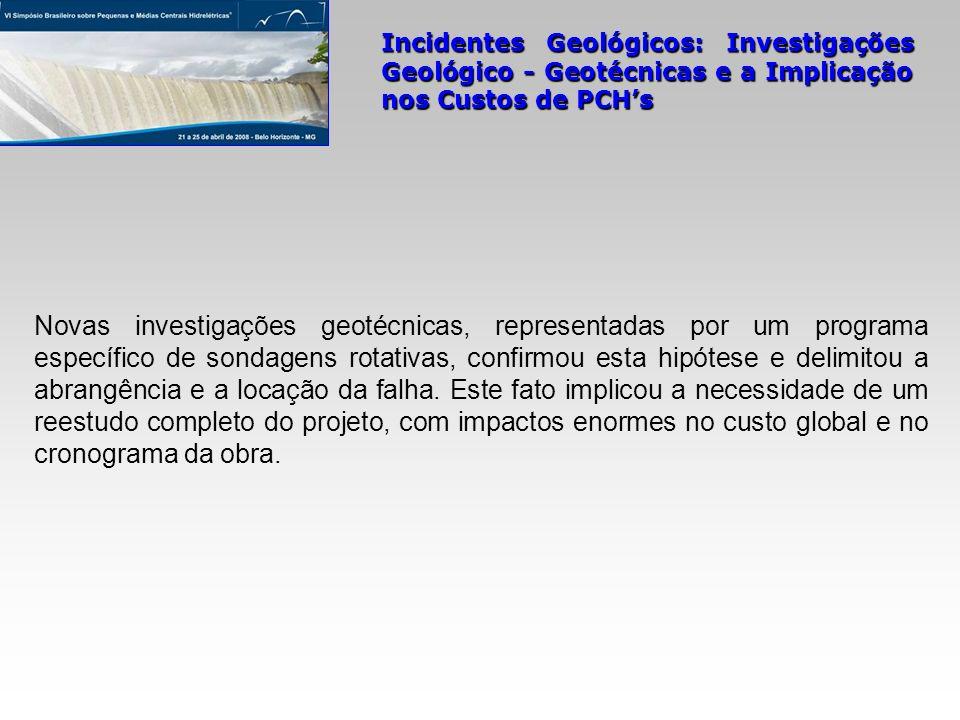 Novas investigações geotécnicas, representadas por um programa específico de sondagens rotativas, confirmou esta hipótese e delimitou a abrangência e a locação da falha.