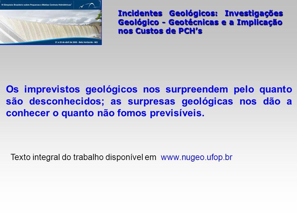 Os imprevistos geológicos nos surpreendem pelo quanto são desconhecidos; as surpresas geológicas nos dão a conhecer o quanto não fomos previsíveis.