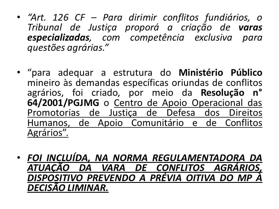 Art. 126 CF – Para dirimir conflitos fundiários, o Tribunal de Justiça proporá a criação de varas especializadas, com competência exclusiva para questões agrárias.