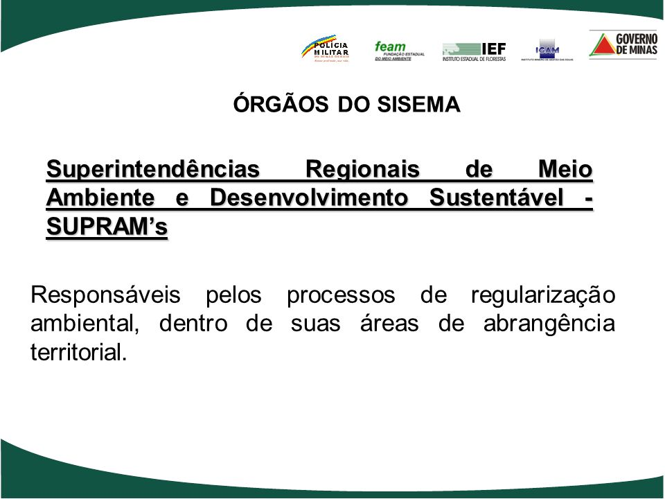 ÓRGÃOS DO SISEMA Superintendências Regionais de Meio Ambiente e Desenvolvimento Sustentável - SUPRAM's.