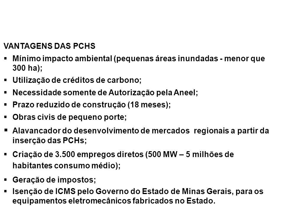 VANTAGENS DAS PCHSMínimo impacto ambiental (pequenas áreas inundadas - menor que 300 ha); Utilização de créditos de carbono;
