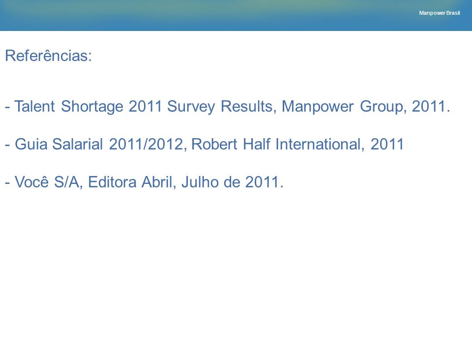 Referências: Talent Shortage 2011 Survey Results, Manpower Group, 2011. Guia Salarial 2011/2012, Robert Half International, 2011.