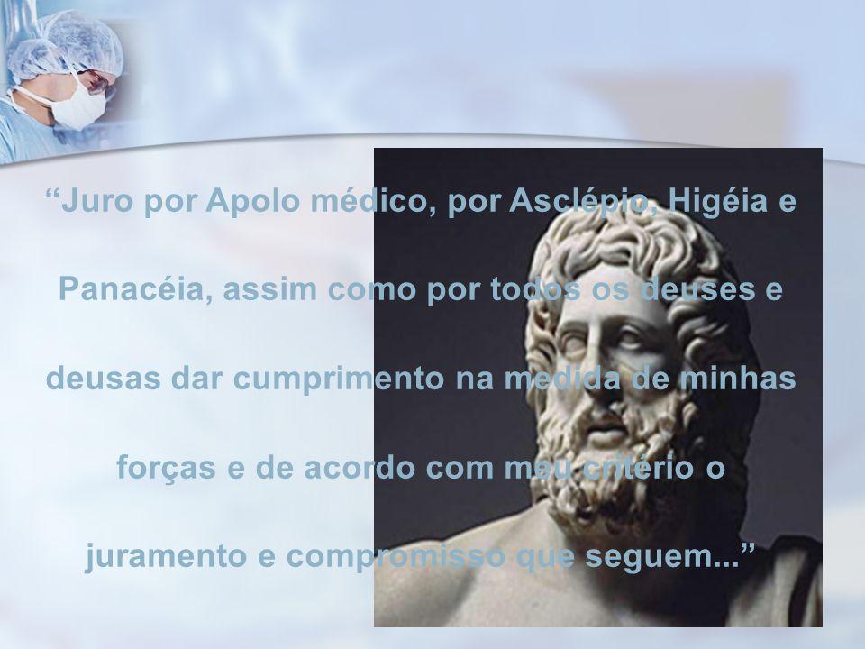 Juro por Apolo médico, por Asclépio, Higéia e Panacéia, assim como por todos os deuses e deusas dar cumprimento na medida de minhas forças e de acordo com meu critério o juramento e compromisso que seguem...