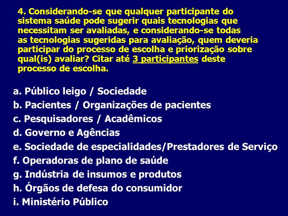a. Público leigo / Sociedade b. Pacientes / Organizações de pacientes