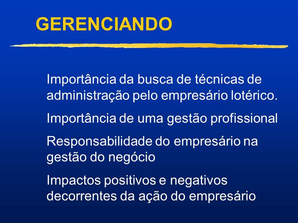 GERENCIANDO Importância da busca de técnicas de administração pelo empresário lotérico. Importância de uma gestão profissional.
