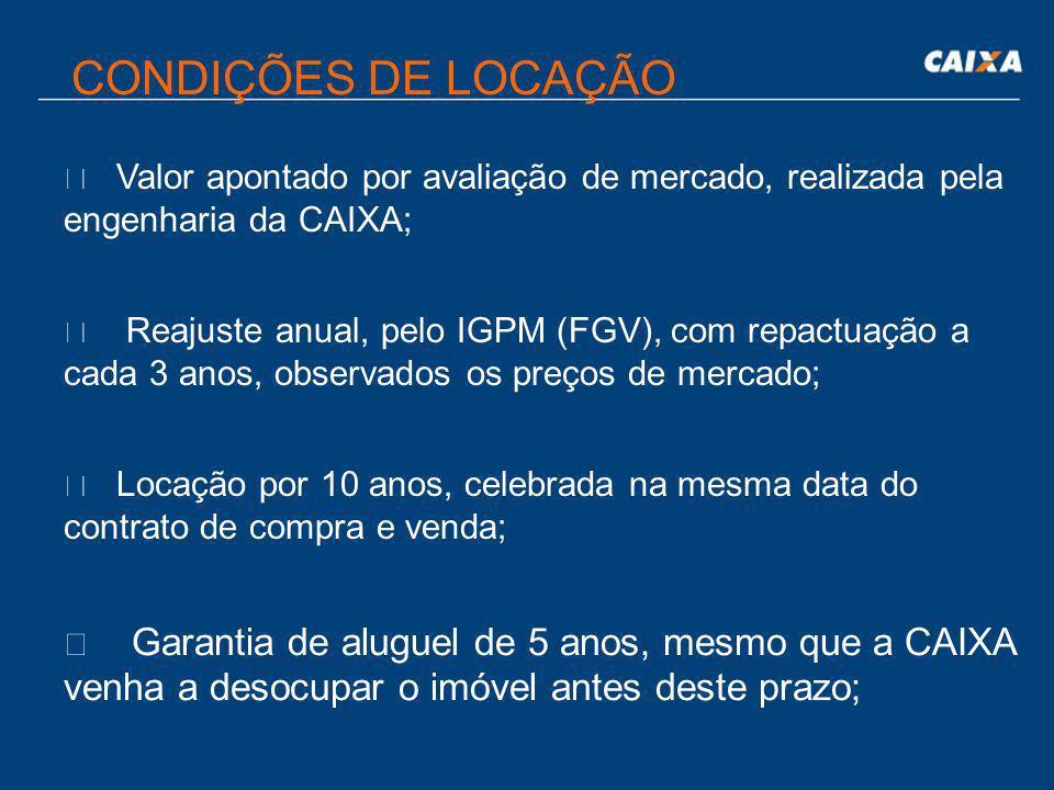 CONDIÇÕES DE LOCAÇÃOValor apontado por avaliação de mercado, realizada pela engenharia da CAIXA;