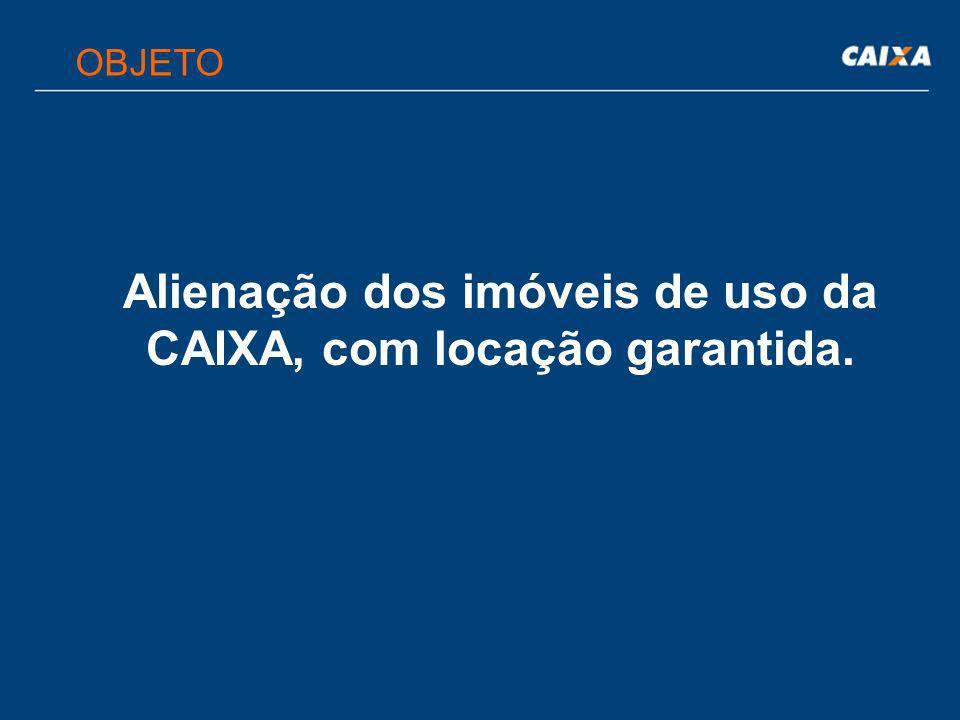 Alienação dos imóveis de uso da CAIXA, com locação garantida.