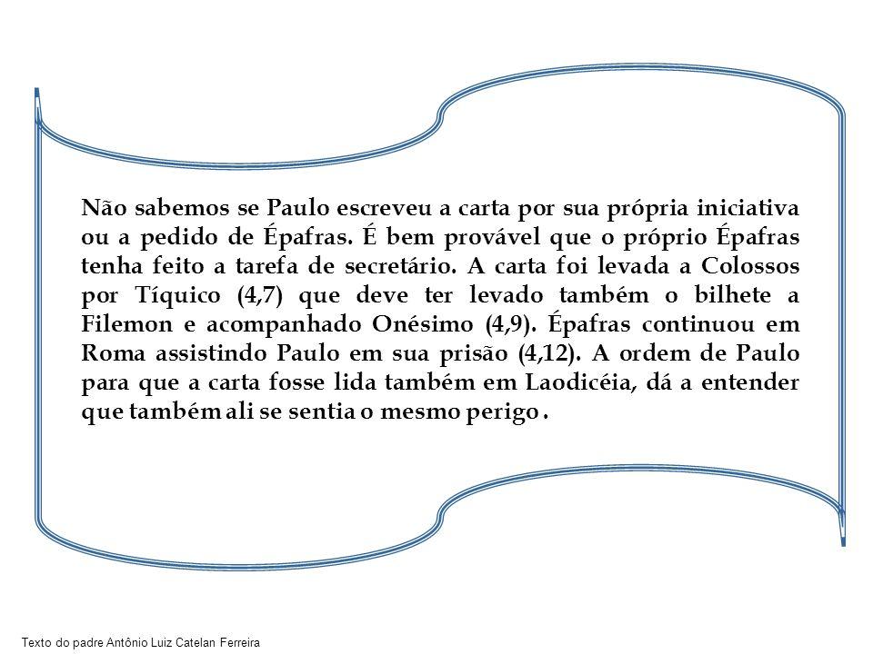 Não sabemos se Paulo escreveu a carta por sua própria iniciativa ou a pedido de Épafras.