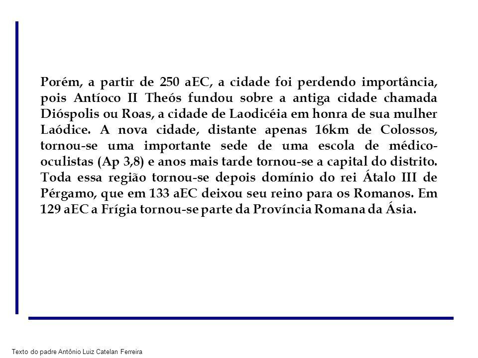 Porém, a partir de 250 aEC, a cidade foi perdendo importância, pois Antíoco II Theós fundou sobre a antiga cidade chamada Dióspolis ou Roas, a cidade de Laodicéia em honra de sua mulher Laódice.