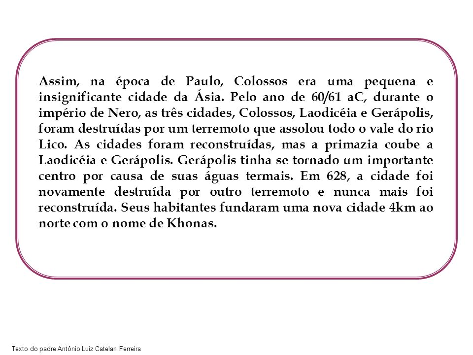 Assim, na época de Paulo, Colossos era uma pequena e insignificante cidade da Ásia.