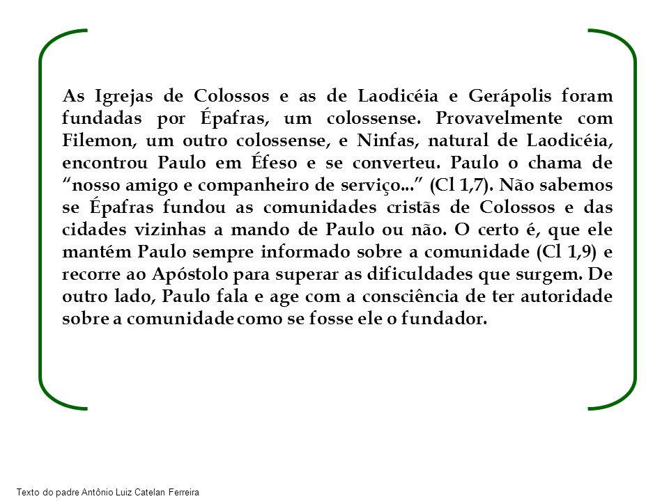 As Igrejas de Colossos e as de Laodicéia e Gerápolis foram fundadas por Épafras, um colossense.