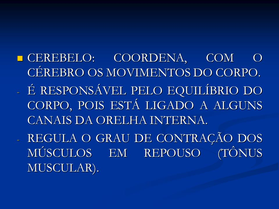 CEREBELO: COORDENA, COM O CÉREBRO OS MOVIMENTOS DO CORPO.