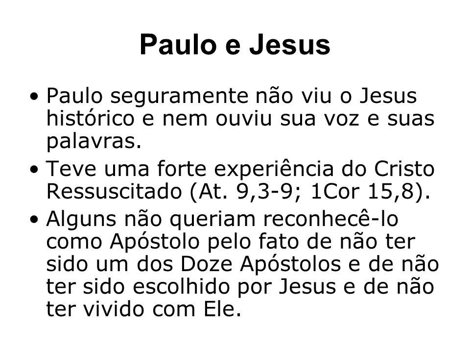 Paulo e Jesus Paulo seguramente não viu o Jesus histórico e nem ouviu sua voz e suas palavras.