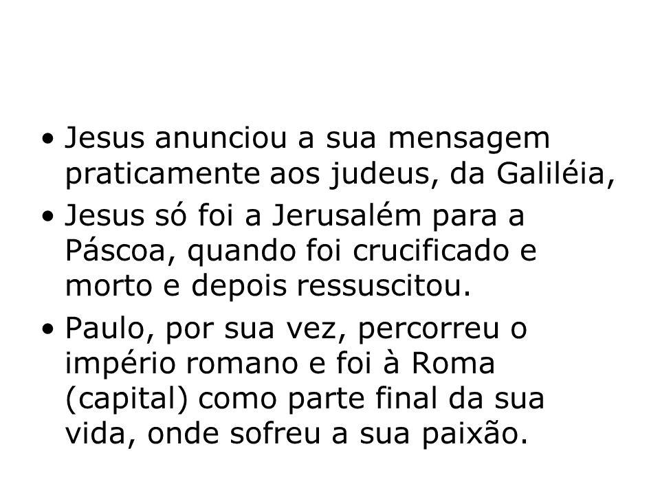 Jesus anunciou a sua mensagem praticamente aos judeus, da Galiléia,