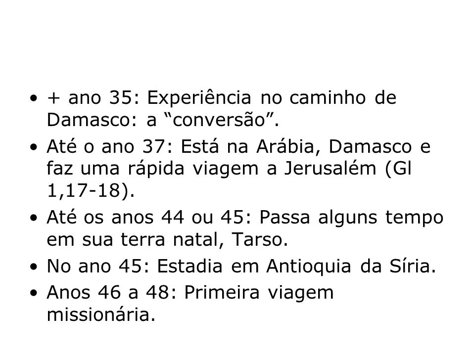 + ano 35: Experiência no caminho de Damasco: a conversão .