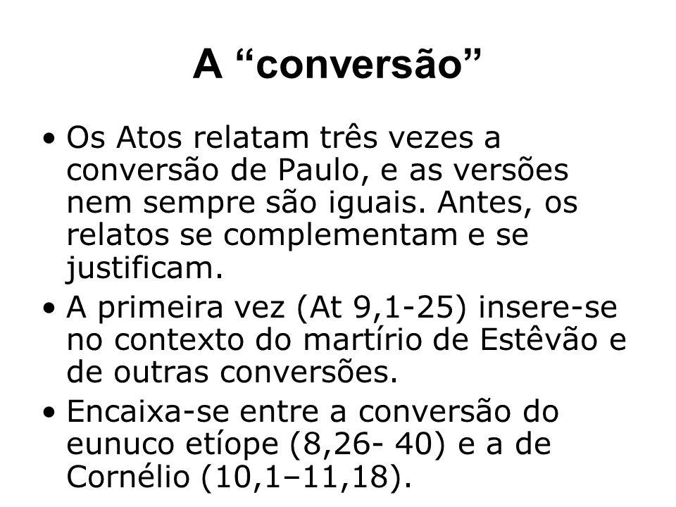 A conversão Os Atos relatam três vezes a conversão de Paulo, e as versões nem sempre são iguais. Antes, os relatos se complementam e se justificam.