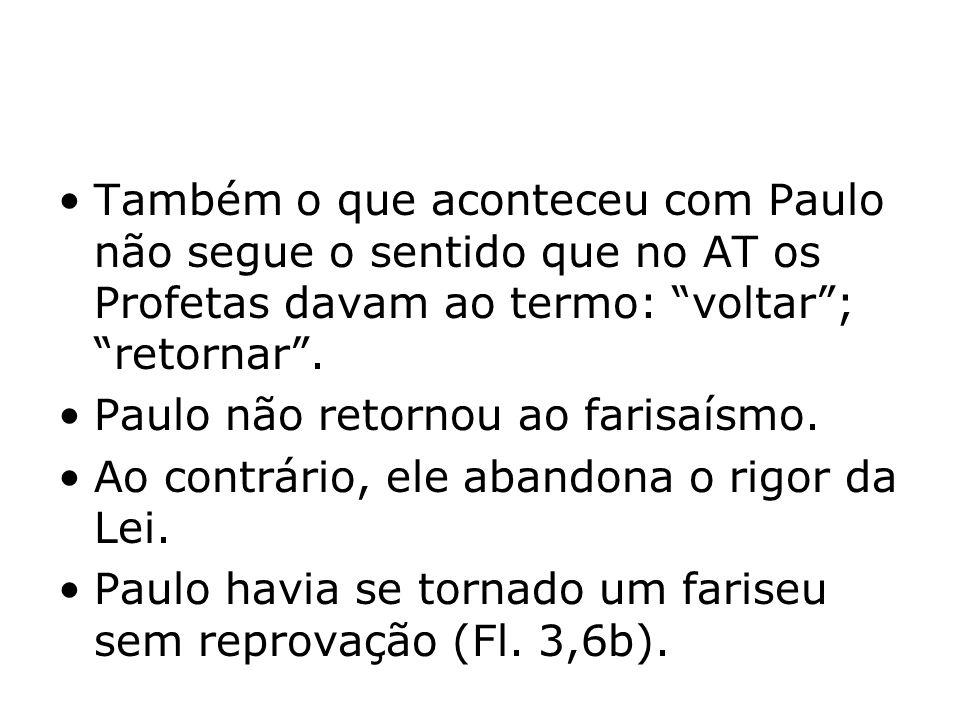 Também o que aconteceu com Paulo não segue o sentido que no AT os Profetas davam ao termo: voltar ; retornar .