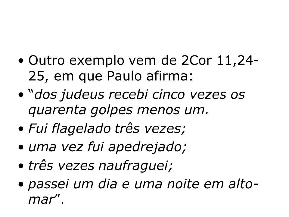Outro exemplo vem de 2Cor 11,24-25, em que Paulo afirma: