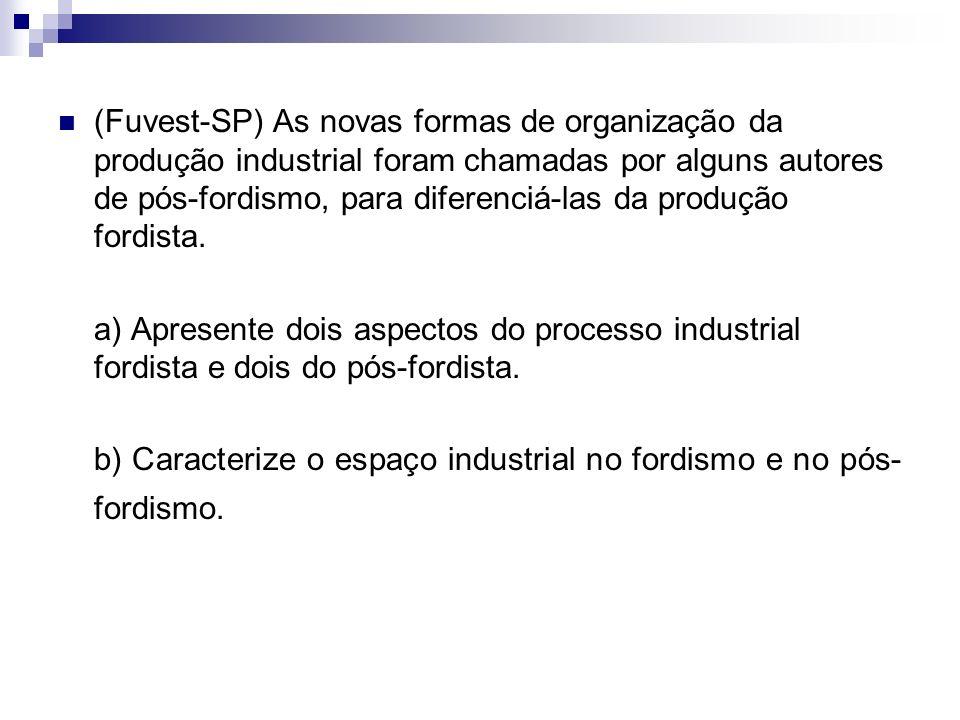 (Fuvest-SP) As novas formas de organização da produção industrial foram chamadas por alguns autores de pós-fordismo, para diferenciá-las da produção fordista.