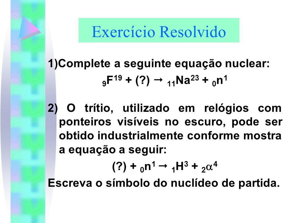 Exercício Resolvido 1)Complete a seguinte equação nuclear: