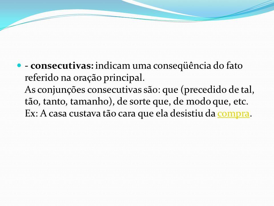 - consecutivas: indicam uma conseqüência do fato referido na oração principal.