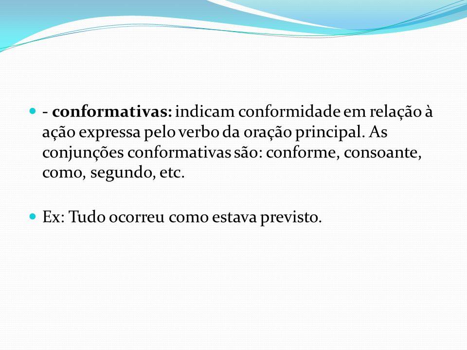 - conformativas: indicam conformidade em relação à ação expressa pelo verbo da oração principal. As conjunções conformativas são: conforme, consoante, como, segundo, etc.