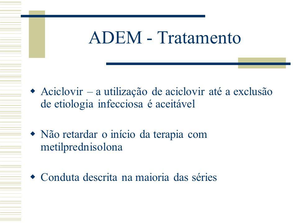 ADEM - Tratamento Aciclovir – a utilização de aciclovir até a exclusão de etiologia infecciosa é aceitável.