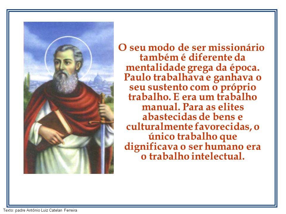 O seu modo de ser missionário também é diferente da mentalidade grega da época.