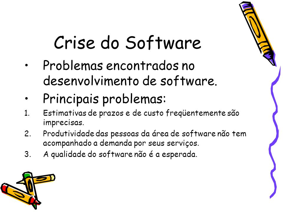 Crise do Software Problemas encontrados no desenvolvimento de software. Principais problemas: