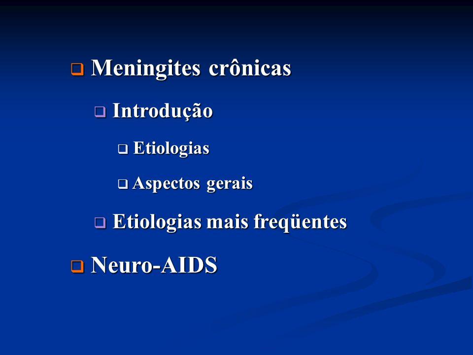 Meningites crônicas Neuro-AIDS Introdução Etiologias mais freqüentes