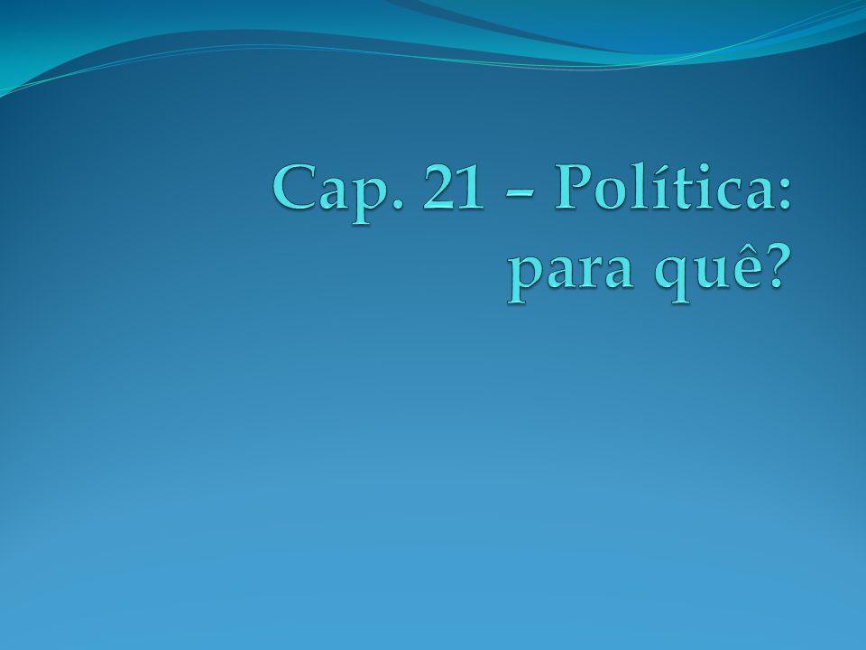 Cap. 21 – Política: para quê
