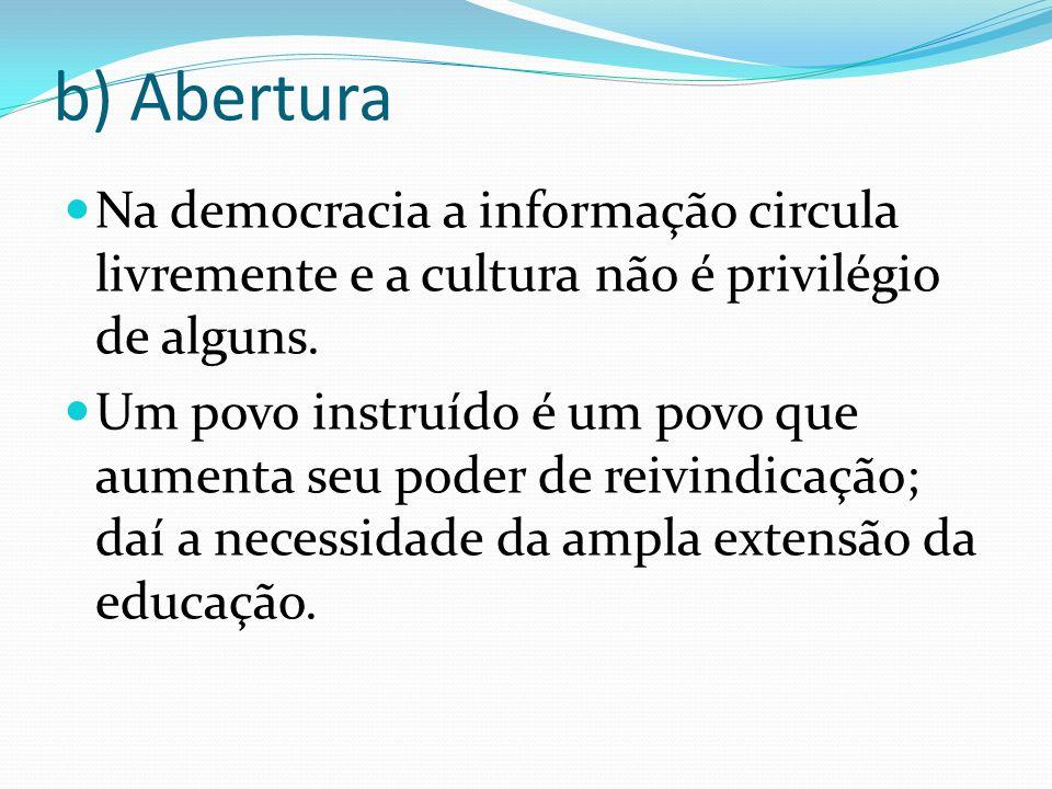 b) Abertura Na democracia a informação circula livremente e a cultura não é privilégio de alguns.