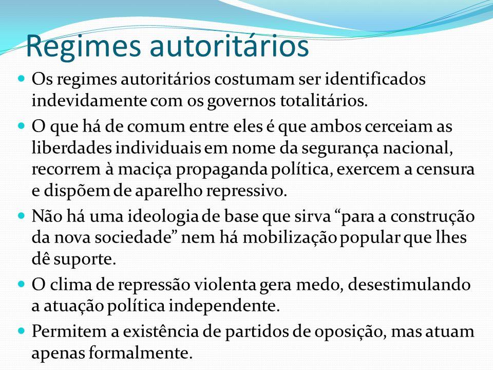 Regimes autoritários Os regimes autoritários costumam ser identificados indevidamente com os governos totalitários.