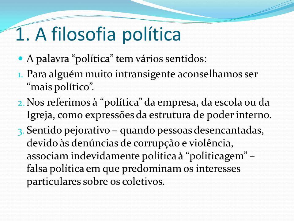 1. A filosofia política A palavra política tem vários sentidos: