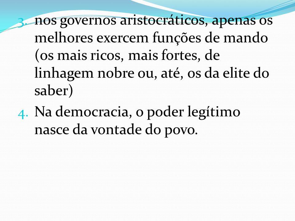 nos governos aristocráticos, apenas os melhores exercem funções de mando (os mais ricos, mais fortes, de linhagem nobre ou, até, os da elite do saber)