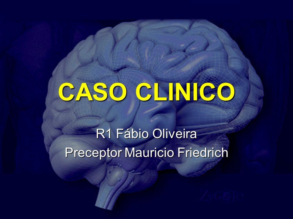 R1 Fábio Oliveira Preceptor Mauricio Friedrich