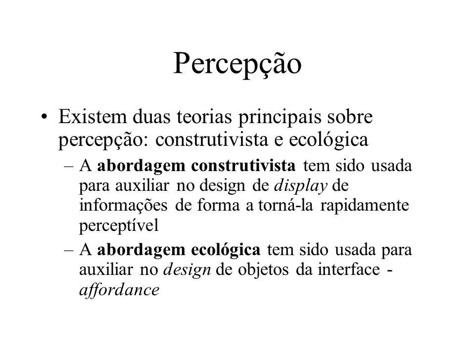 Percepção Existem duas teorias principais sobre percepção: construtivista e ecológica.