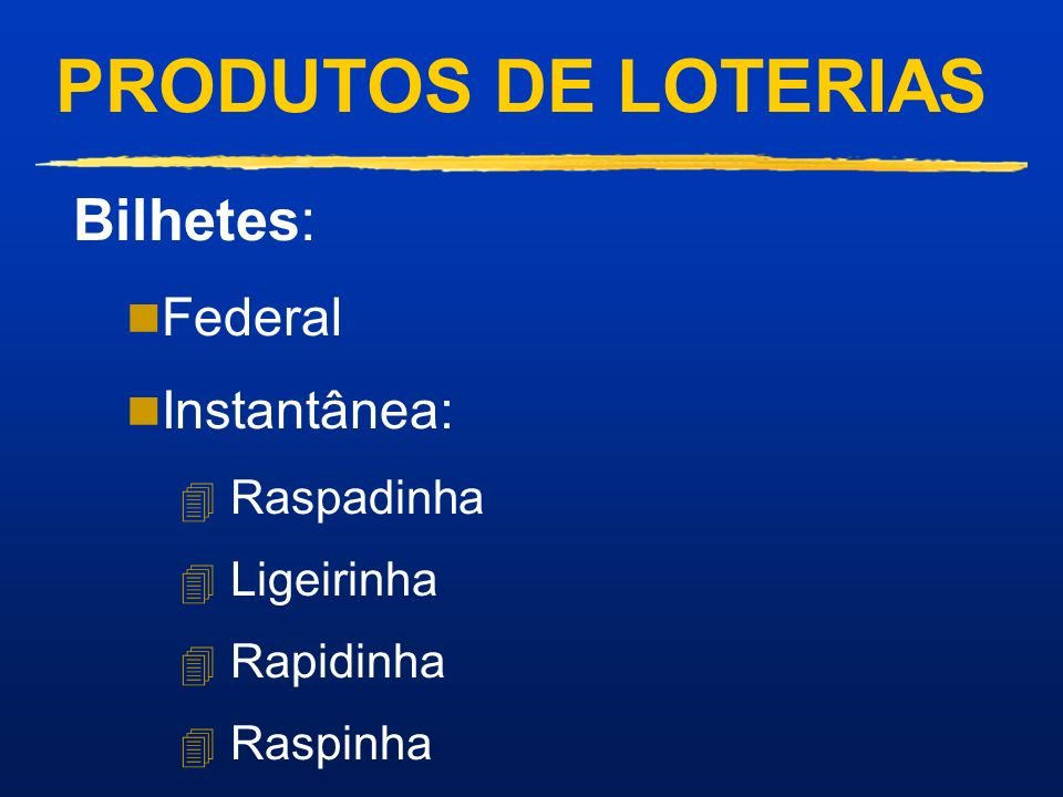 PRODUTOS DE LOTERIAS Bilhetes: Federal Instantânea: Raspadinha